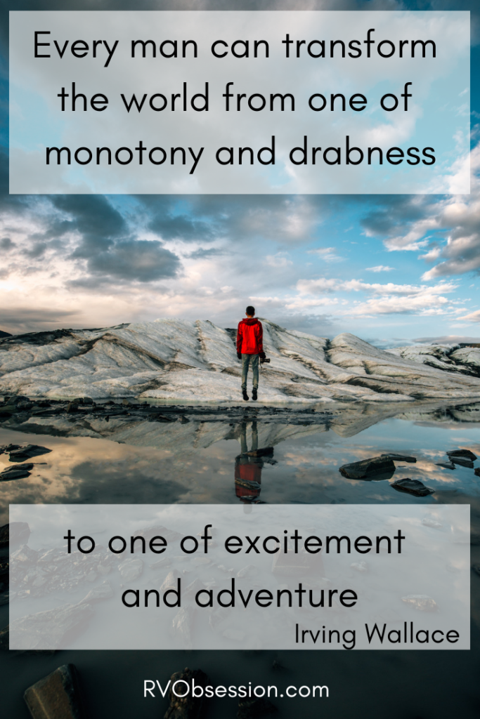 Travel Inspirational Quote - Every man can transform the world from one of monotony and drabness to one of excitement and adventure. Irving Wallace