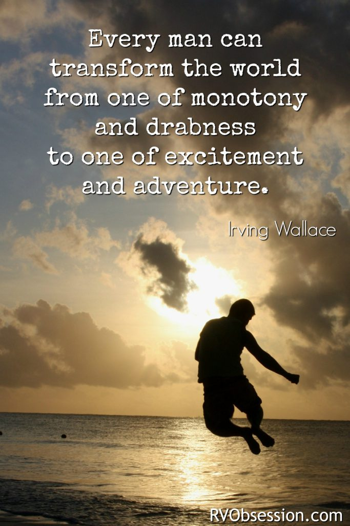 Travel Quotes Inspirational - Every man can transform the world from one of monotony and drabness to one of excitement and adventure. Irving Wallace