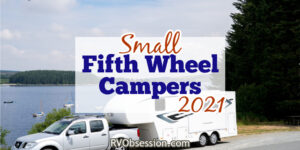 Fifth wheel camper hitched to a truck. Text overlay: Small fifth wheel campers 2021.