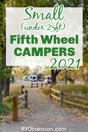RV parked in a picturesque, green setting. Text overlay: Small (under 25ft) fifth wheel campers 2021.