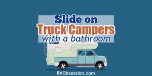 Truck camper illustration with text overlay: Slide on truck campers with a bathroom